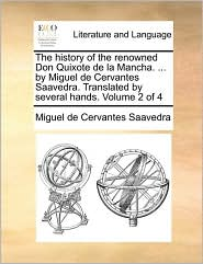 The History of the Renowned Don Quixote de La Mancha. ... by Miguel de Cervantes Saavedra. Translated by Several Hands. Volume 2 of 4