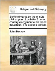 Some remarks on the minute philosopher. In a letter from a country clergyman to his friend in London. The second edition. - John Hervey