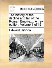 The history of the decline and fall of the Roman Empire.... A new edition. Volume 1 of 12 - Edward Gibbon