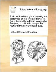 A trip to Scarborough, a comedy. As performed at the Theatre Royal in Drury Lane. Altered from Vanbrugh's Relapse; or, virtue in danger. By Richard Brinsley Sheridan, Esq. - Richard Brinsley Sheridan