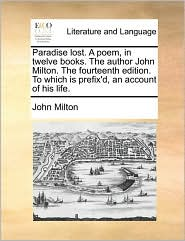 Paradise lost. A poem, in twelve books. The author John Milton. The fourteenth edition. To which is prefix'd, an account of his life. - John Milton