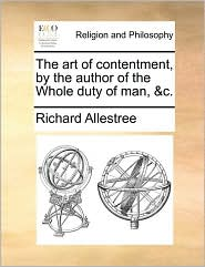 The art of contentment, by the author of the Whole duty of man, &c. - Richard Allestree