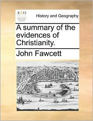 A summary of the evidences of Christianity. - John Fawcett
