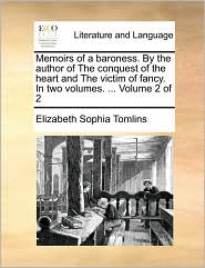 Memoirs of a baroness. By the author of The conquest of the heart and The victim of fancy. In two volumes. ... Volume 2 of 2