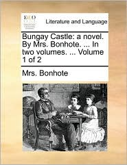 Bungay Castle: a novel. By Mrs. Bonhote. ... In two volumes. ... Volume 1 of 2 - Mrs. Bonhote