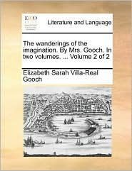 The wanderings of the imagination. By Mrs. Gooch. In two volumes. ... Volume 2 of 2 - Elizabeth Sarah Villa-Real Gooch