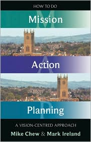 How to Do Mission Action Planning - A vision-centred approach - Mike Chew, Mark Ireland