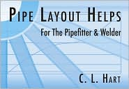 Pipe Layout Helps: For the Pipefitter and Welder - C. L. Hart
