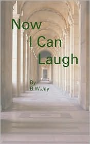 Now I Can Laugh - B.W.Jay