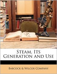 Steam, Its Generation and Use - Created by Babcock & Wilcox Co