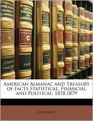 American Almanac and Treasury of Facts Statistical, Financial and Political: 1878,1879 - Anonymous
