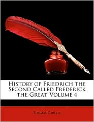 History of Friedrich the Second Called Frederick the Great, Volume 4 - Thomas Carlyle