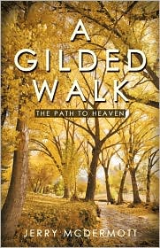 A Gilded Walk: The Path to Heaven - Jerry McDermott
