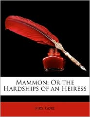 Mammon; Or the Hardships of an Heiress - Gore