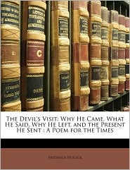 The Devil's Visit: Why He Came, What He Said, Why He Left, and the Present He Sent: A Poem for the Times - Frederick Hollick