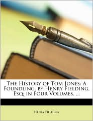 The History of Tom Jones: A Foundling. by Henry Fielding, Esq; In Four Volumes. . - Henry Fielding