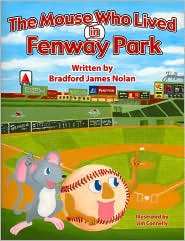 The Mouse Who Lived In Fenway Park - Bradford James Nolan, Jim Connelly (Illustrator)