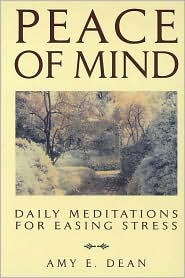 Peace of Mind: Daily Meditations for Easing Stress - Amy E. Dean