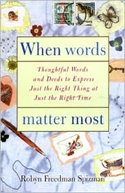 When Words Matter Most: Thoughtful Words and Deeds to Express Just the Right Thing at Just the Right Time - Robyn Freedman Spizman