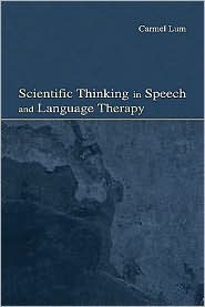 Scientific Thinking in Speech and Language Therapy - Carmel Lum