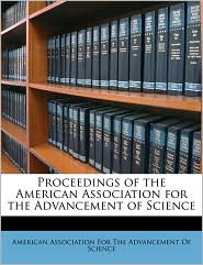 Proceedings of the American Association for the Advancement of Science - Created by American Association American Association For The Advancement