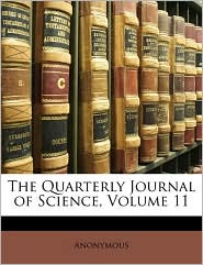 The Quarterly Journal of Science, Volume 11 - Anonymous