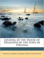 Journal of the House of Delegates of the State of Virginia - Created by Virginia General Assembly