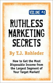 Ruthless Marketing Secrets - T.J. Rohleder