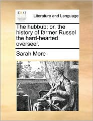 The hubbub; or, the history of farmer Russel the hard-hearted overseer. - Sarah More