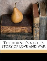 The hornet's nest: a story of love and war - Edward Payson Roe