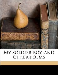 My soldier boy, and other poems - Clara Jeannette Nichol Morison