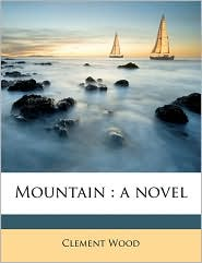 Mountain: a novel - Clement wood
