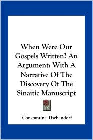 When Were Our Gospels Written? An Argument: With A Narrative Of The Discovery Of The Sinaitic Manuscript - Constantine Tischendorf