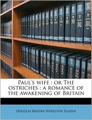 Paul's wife: or The ostriches: a romance of the awakening of Britain - Douglas Brooke Wheelton Sladen