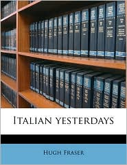 Italian yesterdays - Hugh Fraser