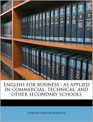 English for business: as applied in commercial, technical, and other secondary schools - Edward Harlan Webster