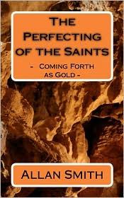 The Perfecting of the Saints: - Coming Forth as Gold - - Allan Smith