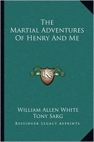 The Martial Adventures Of Henry And Me - William Allen White, Tony Sarg (Illustrator)