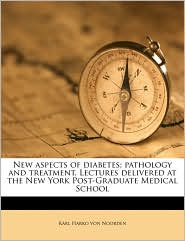 New Aspects of Diabetes; Pathology and Treatment. Lectures Delivered at the New York Post-Graduate Medical School - Karl Harko Von Noorden