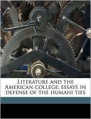 Literature and the American College; Essays in Defense of the Humani Ties - Irving Babbitt