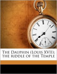 The Dauphin (Louis XVII); The Riddle of the Temple - G. Lenotre, Frederic Lees