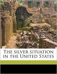 The Silver Situation in the United States - F.W. 1859 Taussig