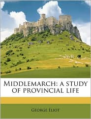 Middlemarch, a Study of Provincial Life Volume 3 - George Eliot