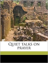 Quiet Talks on Prayer - S. D. 1859 Gordon