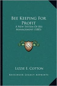 Bee Keeping For Profit: A New System Of Bee Management (1883) - Lizzie E. Cotton