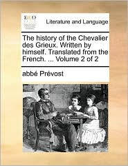 The history of the Chevalier des Grieux. Written by himself. Translated from the French. . Volume 2 of 2 - abb Pr vost