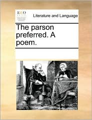 The parson preferred. A poem. - See Notes Multiple Contributors