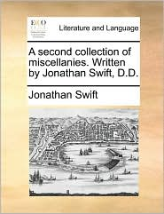 A second collection of miscellanies. Written by Jonathan Swift, D.D. - Jonathan Swift