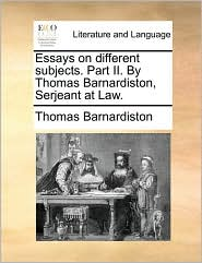 Essays on different subjects. Part II. By Thomas Barnardiston, Serjeant at Law. - Thomas Barnardiston