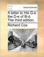 A letter to His G-e the D-e of B-d. The third edition. - Richard Cox